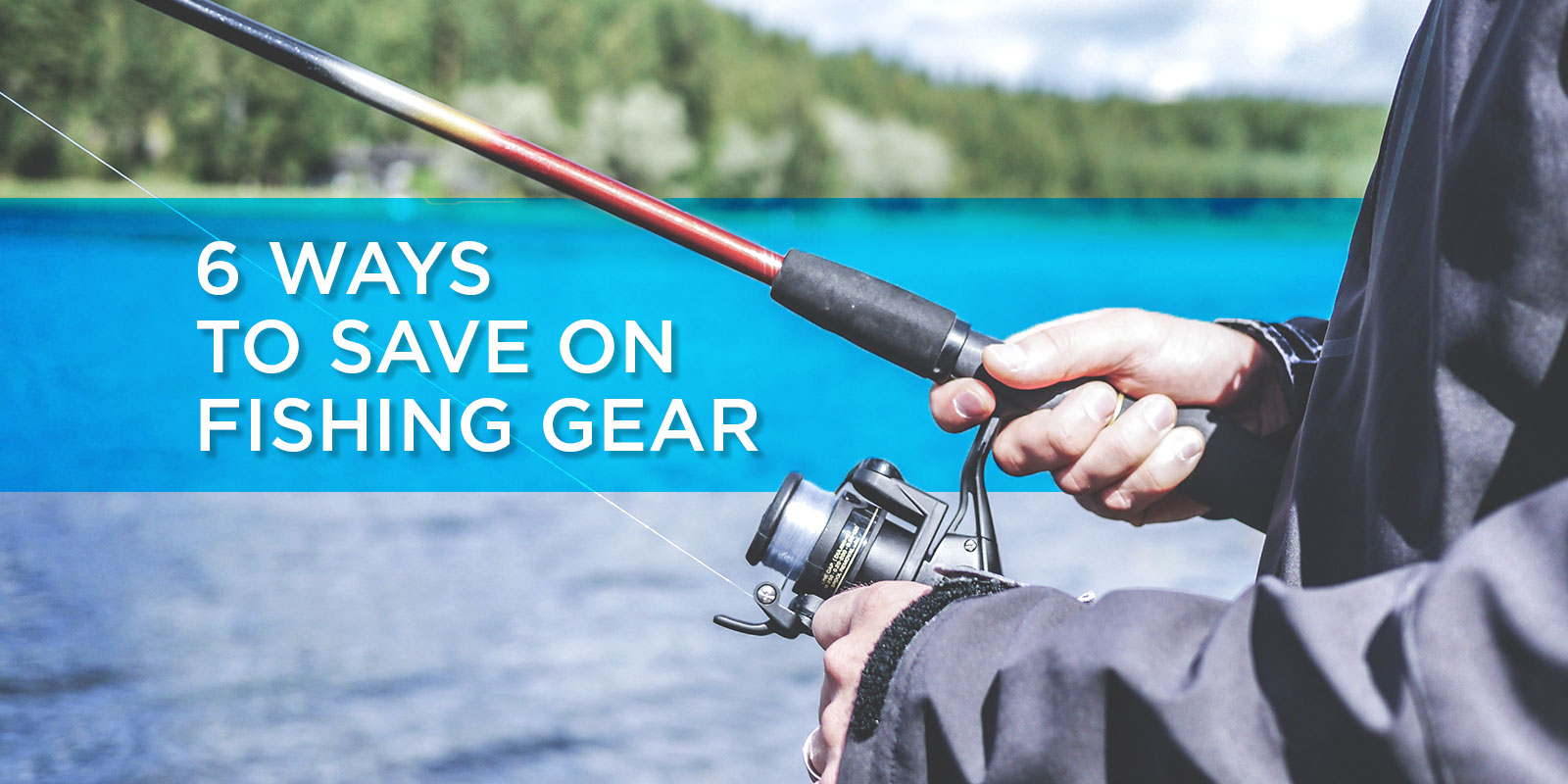 6 Ways to Save on Fishing Gear